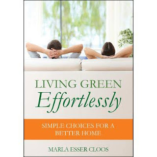 Living green effortlessly, simple choices for a better home, Marla Esser Cloos