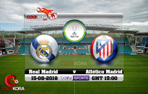 مشاهدة مباراة ريال مدريد وأتلتيكو مدريد اليوم 15-8-2018 كأس السوبر الأوروبي