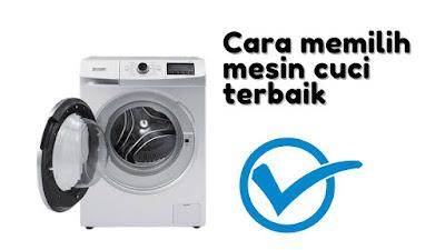 Cara Memilih Mesin Cuci Terbaik Sesuai dengan Kebutuhan