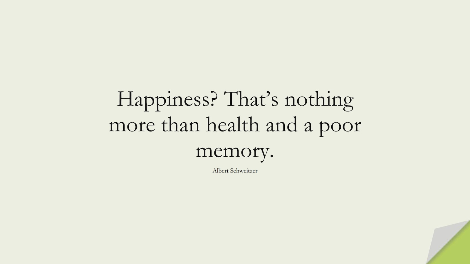 Happiness? That's nothing more than health and a poor memory. (Albert Schweitzer);  #HappinessQuotes