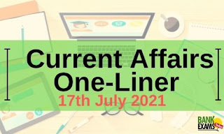 Current Affairs One-Liner: 17th July 2021