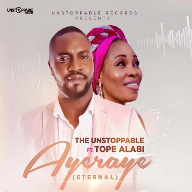 [Music] Ayeraye (Eternal) The Unstoppable ft Tope Alabi