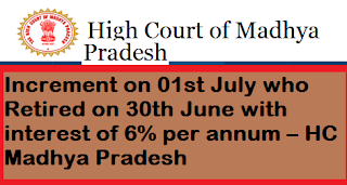 increment-on-01st-july-who-retired-on30th-june-with-interest-of-6-per-annum-hc-madhya-pradesh