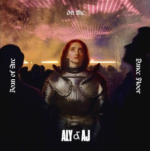 Joan of Arc on the Dance Floor Lyrics - Aly & AJ