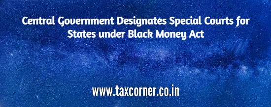 central-government-designates-special-courts-for-states-under-black-money-act