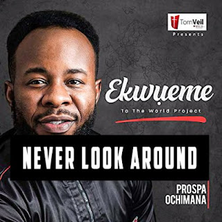 Prosper Ochimana - Never look around