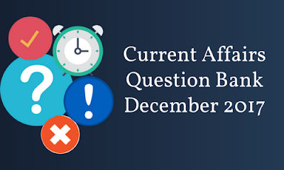 Current Affairs Question Bank- December 2017