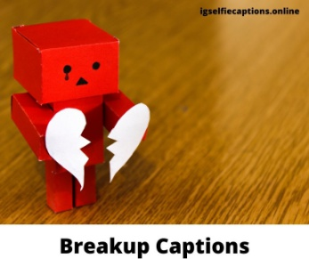 250 + Breakup Captions For Instagram [Sad, Funny, Savage, Happy, Sassy]