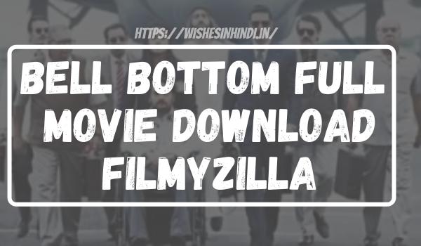 Bell Bottom Full Movie Download Filmyzilla