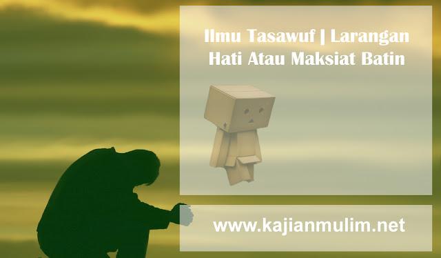 Ilmu Tasawuf  Larangan Hati Atau Maksiat Batin