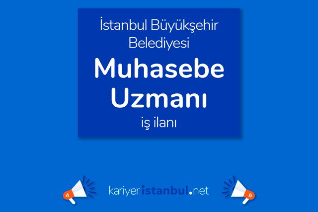 İstanbul Büyükşehir Belediyesi, muhasebe uzmanı alımı yapacak. İBB Kariyer iş ilanı şartları neler? Detaylar kariyeristanbul.net'te!