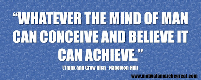 "56 Best Think And Grow Rich Quotes by Napoleon Hill: ""Whatever the mind of man can conceive and believe it can achieve."""