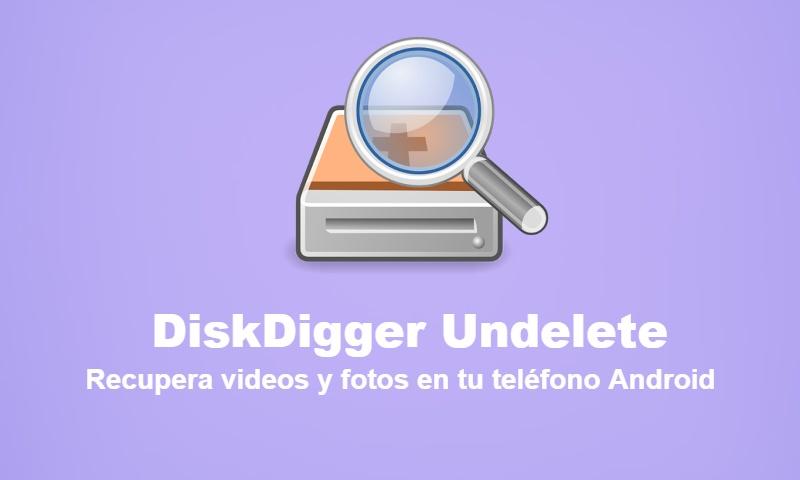 Recupera videos y fotos borrados en tu teléfono Android con DiskDigger Undelete