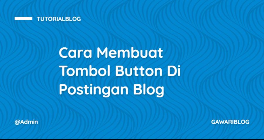 Cara Membuat Tombol Button Di Postingan Blog