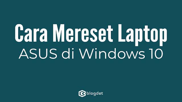 Cara Mereset Laptop ASUS Windows 10
