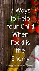 7 ways to help your child when food is the enemy.