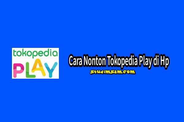 cara nonton tokpedia play di hp
