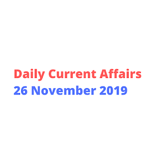 Daily Current Affairs 26 November 2019
