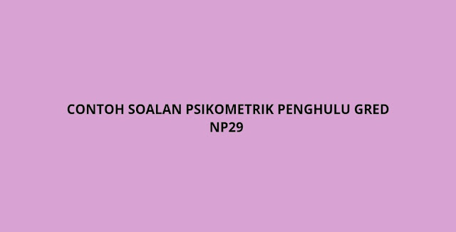 Contoh Soalan Psikometrik Penghulu Gred NP29 (2021)