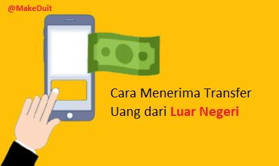 Cara Menerima Transfer Uang Dari Luar Negeri