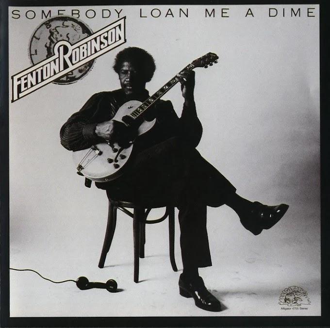 Fenton Robinson - Somebody Loan Me a Dime (1974, Blues) [FLAC]