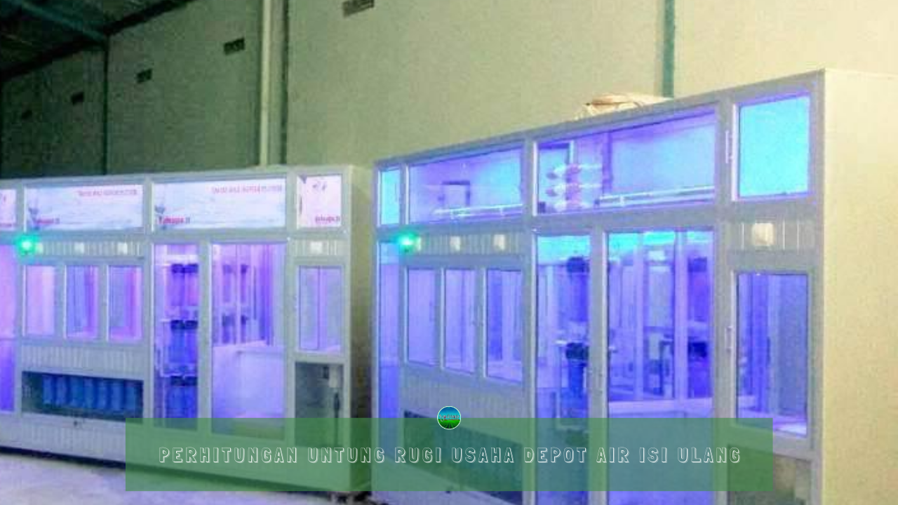 Perhitungan Untung Rugi Usaha Depot Air Isi Ulang
