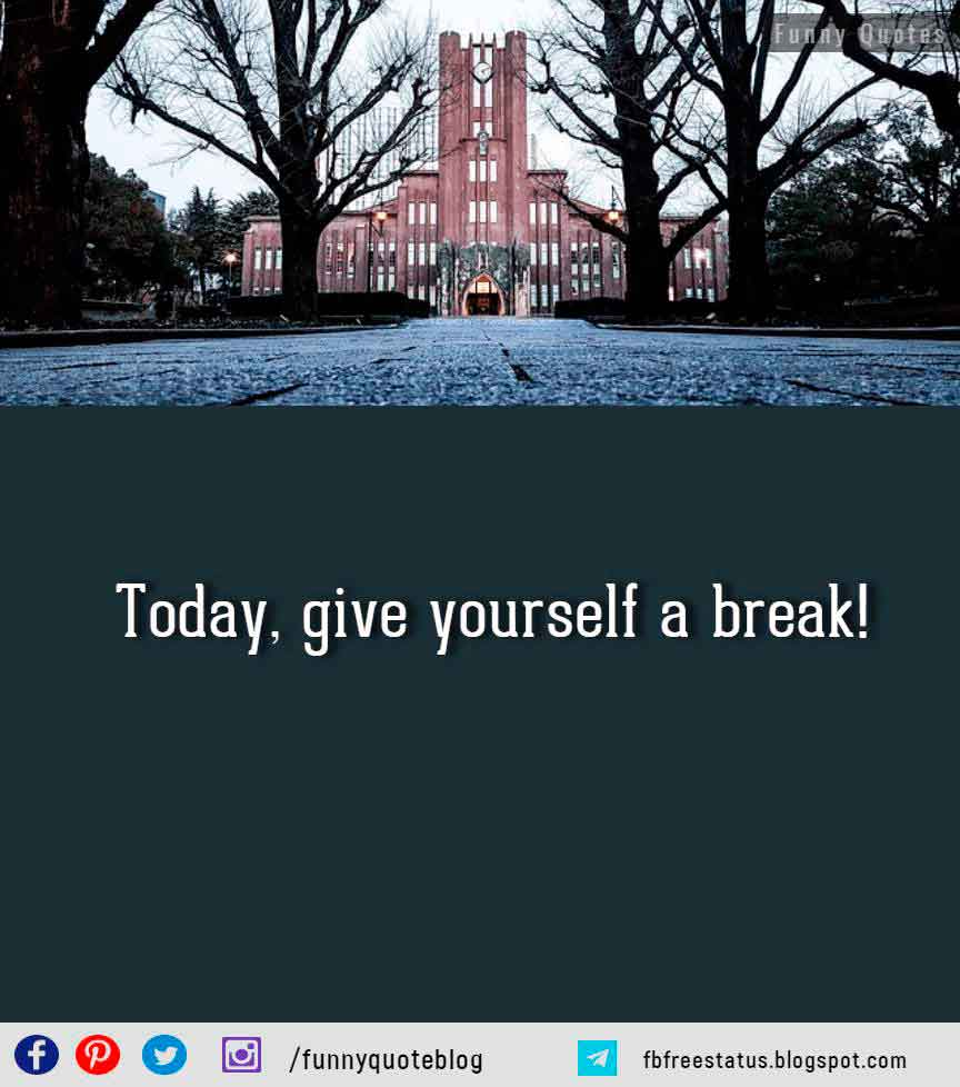 Today, give yourself a break!