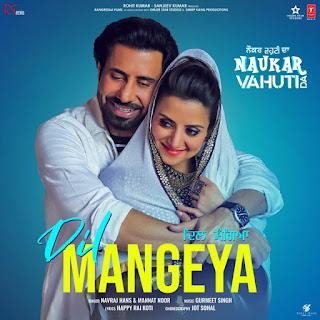 Dil Mangeya Lyrics - Navraj Hans | Happy Raikoti | Naukra Vahuti Da