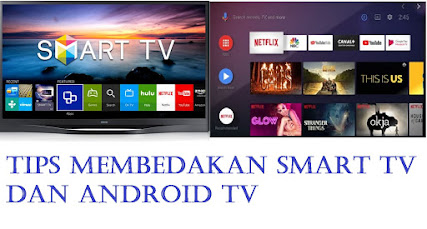 Tips Membedakan Smart TV dan Android TV