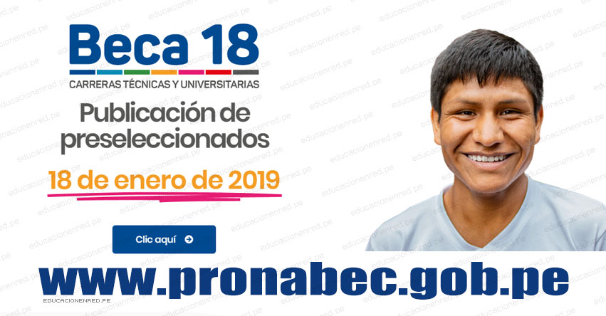 RESULTADOS BECA 18: Lista de Preseleccionados del «Examen Nacional de Preselección» se publicará hoy Viernes 18 de Enero 2019 - www.pronabec.gob.pe