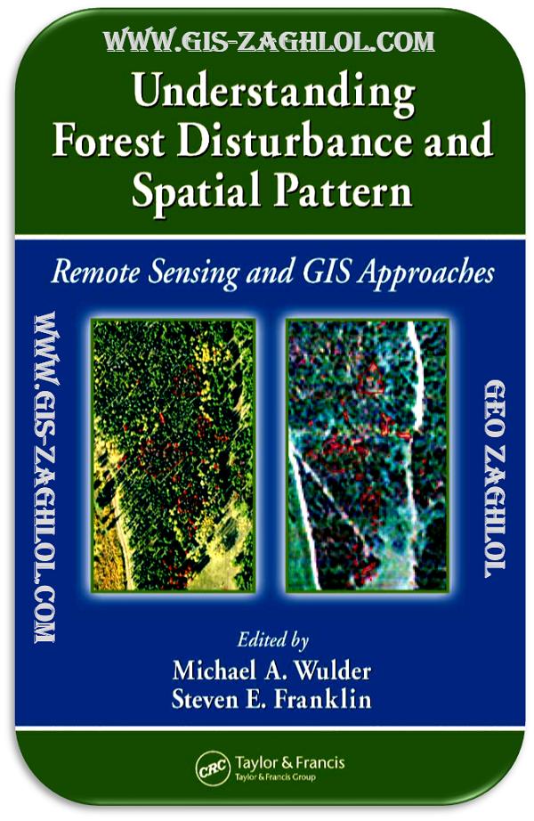 تحميل كتاب فهم اضطراب الغابات والنمط المكاني Understanding Forest Disturbance and Spatial Pattern by RS and GIS Approaches