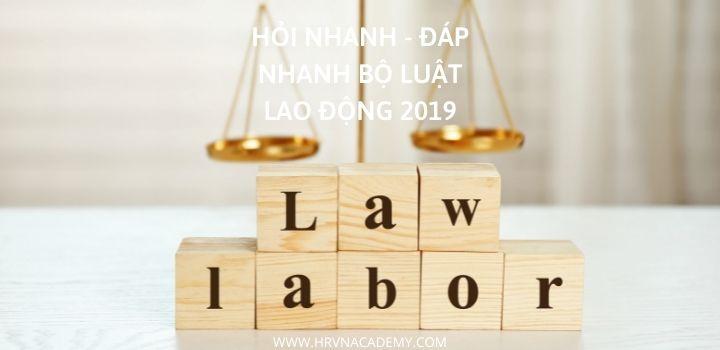 Hỏi đáp nhanh về Bộ luật Lao động 2019 - Phần 2