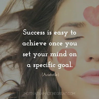 ".Quotes On Achievement Of Goals:  ""Success is easy to achieve once you set your mind on a specific goal."" - Aristotle"