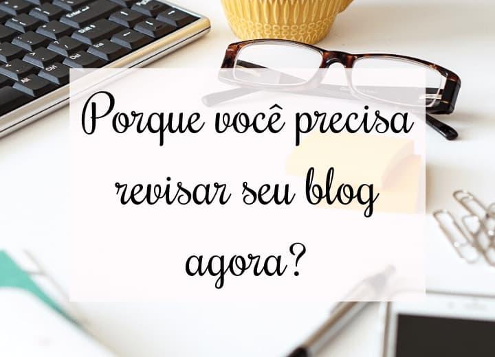 Porque você precisa revisar seu blog agora