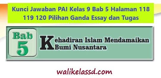 Kunci Jawaban PAI Kelas 9 Bab 5 Halaman 118 119 120 Pilihan Ganda Essay dan Tugas