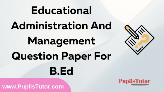 Educational Administration And Management Question Paper For B.Ed 1st And 2nd Year And All The 4 Semesters In English, Hindi And Marathi Medium Free Download PDF | Educational Administration And Management Question Paper In English | Educational Administration And Management Question Paper In Hindi | Educational Administration And Management Question Paper In Marathi