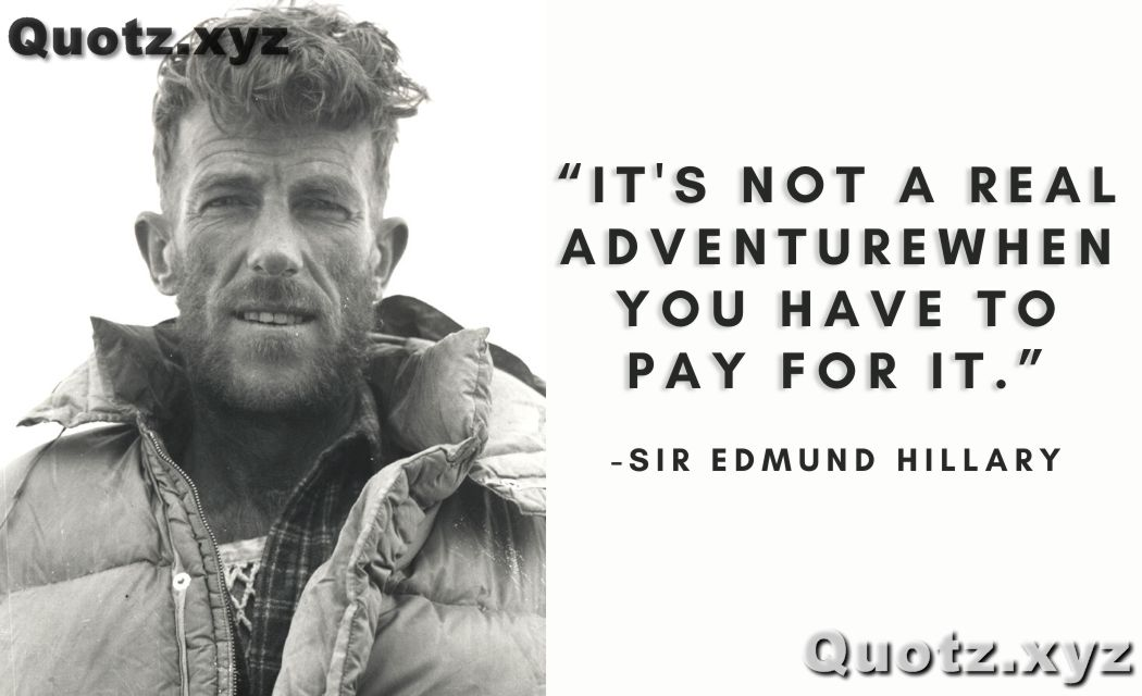 So, here are famous Edmund Hilliary Quotes about Life, Fame, Passion, Love with images: