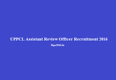 UPPCL Assistant Review Officer Recruitment 2016