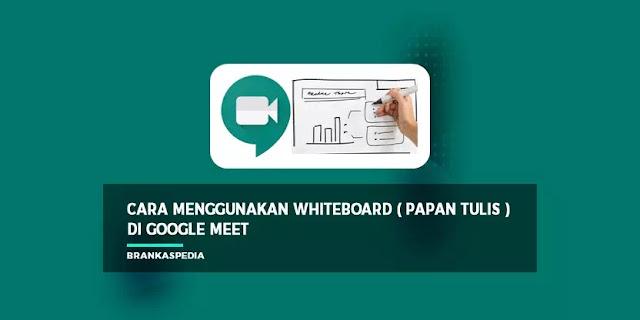 Cara Menggunakan Whiteboard di Google Meet