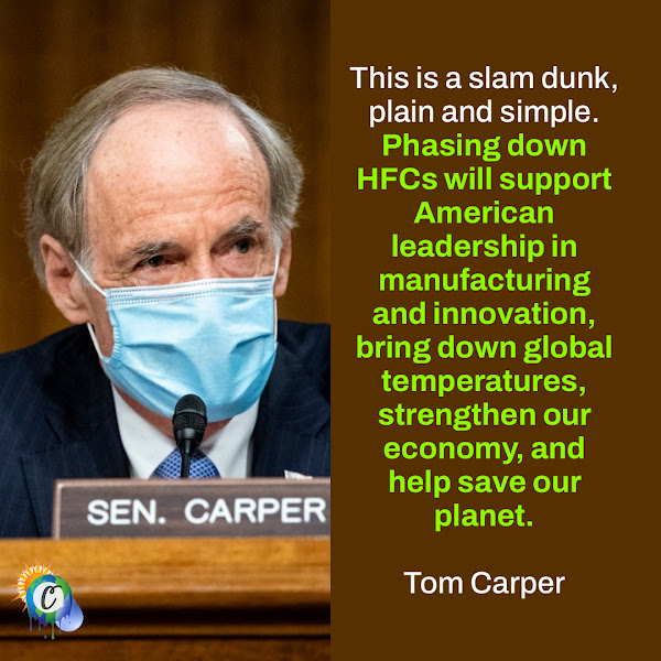This is a slam dunk, plain and simple. Phasing down HFCs will support American leadership in manufacturing and innovation, bring down global temperatures, strengthen our economy, and help save our planet. — Senator Tom Carper, Democrat of Delaware