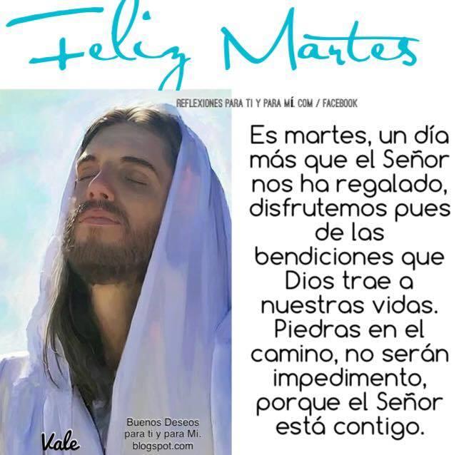 FELIZ MARTES  Es martes, un día más  que el Señor nos ha regalado! Disfrutemos pues de las bendiciones  que Dios trae a nuestras vidas.  Piedras en el camino,  no serán impedimento, porque el señor está contigo.