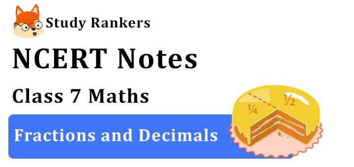 Chapter 2 Fractions and Decimals Class 7 Notes Maths