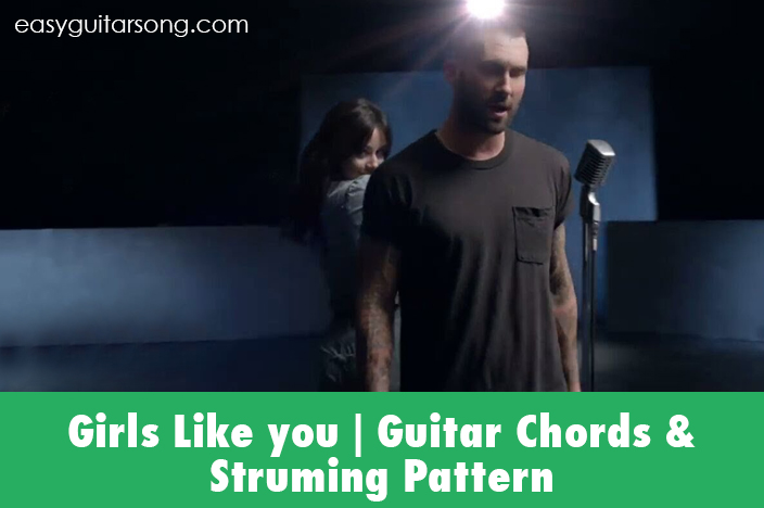 Girls like you guitar chords & Strumming Pattern by Maroon 5 Feat ...