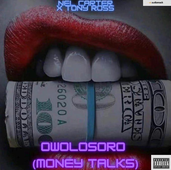 [Music] Nel Carter Ft Tony Ross - Owolosoro (money talks)