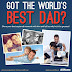 Got The World's BEST DAD?