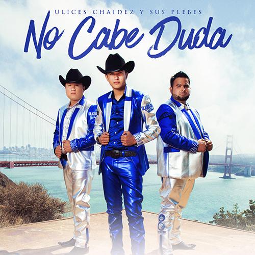 Ulices Chaidez Y Sus Plebes - No Cabe Duda (Promos Nuevos 2017)