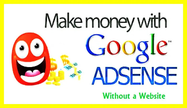 make money from Google Adsense without a website