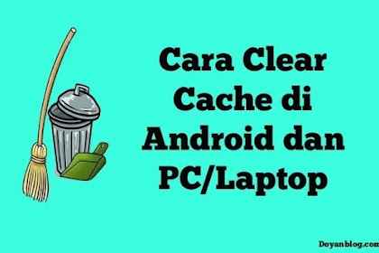 Cara Clear Cache di Android dan PC/Laptop Lengkap