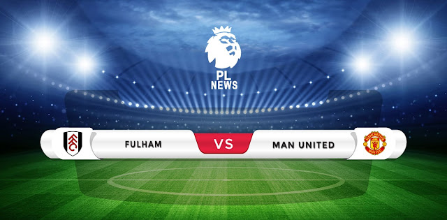 Fulham vs Manchester United Prediction & Match Preview