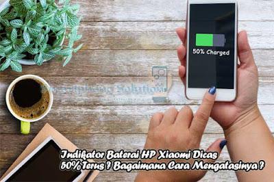 cara mengatasi hp xiaomi yang dicas tidak sanggup mengisi Indikator Baterai HP Xiaomi Dicas 50% Terus ? Bagaimana Cara Mengatasinya ?